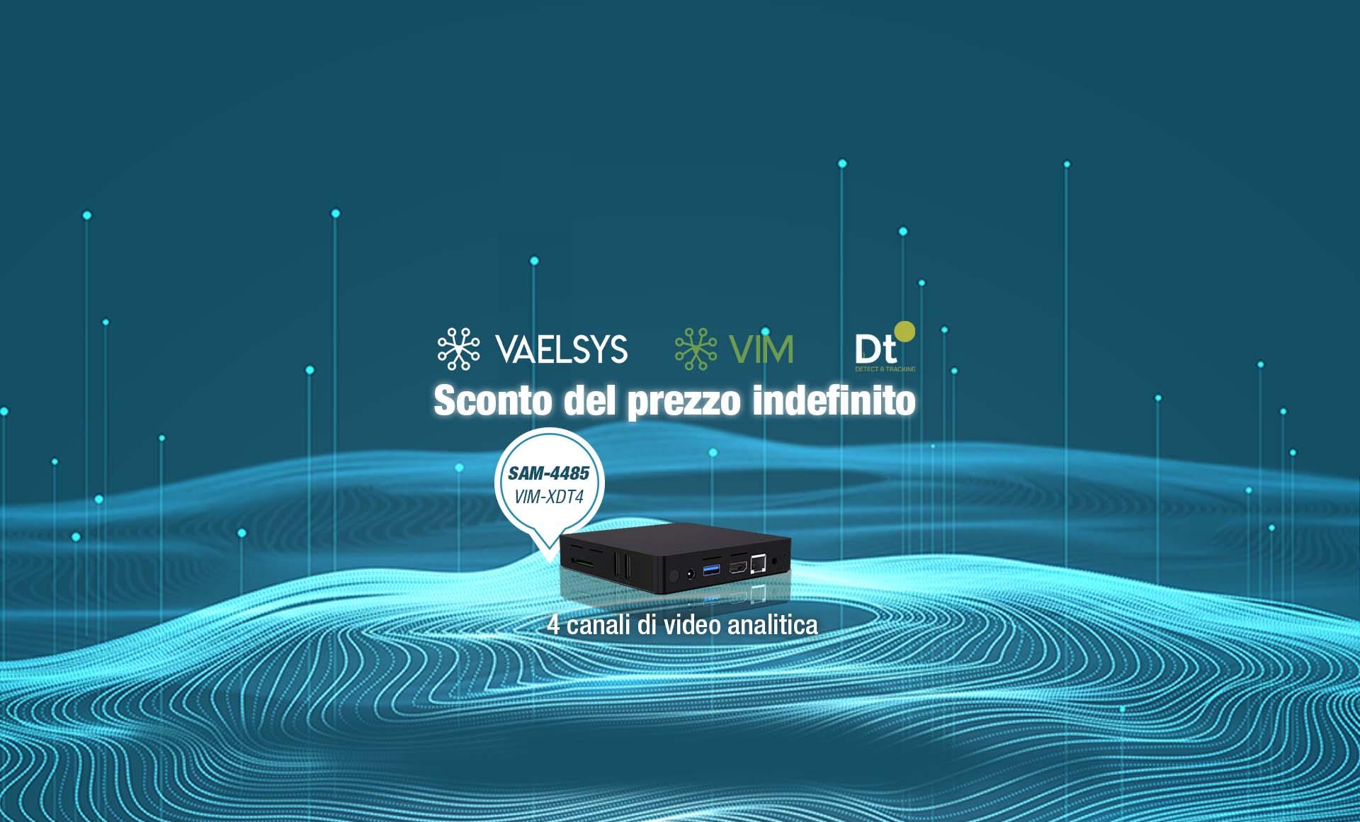 <b>Sconto del 25% sul prezzo dell'analitica di video VIM-XDT4 VAELSYS</b>